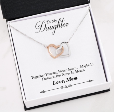 Together Forever, Never Apart, Maybe In Distance, But Never In Heart Love Mom -  To My da together forever